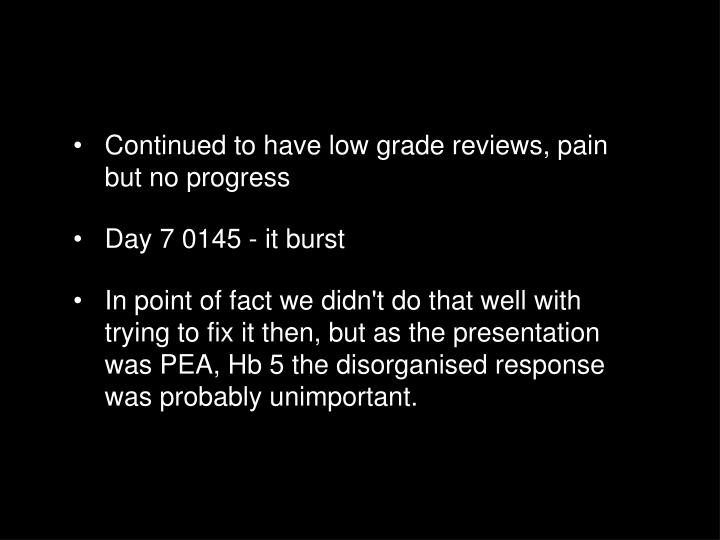 Continued to have low grade reviews, pain but no progress