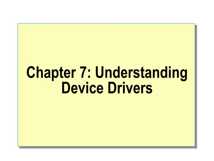 chapter 7 understanding device drivers n.
