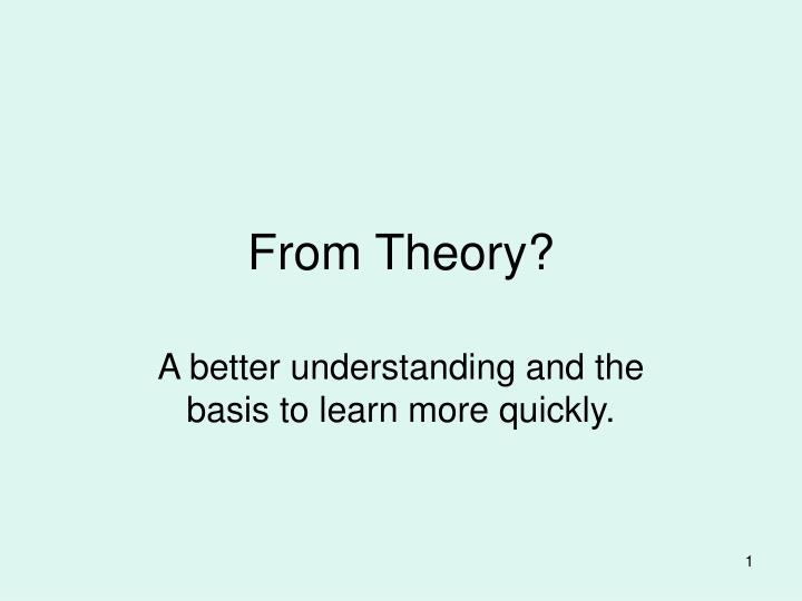 From theory