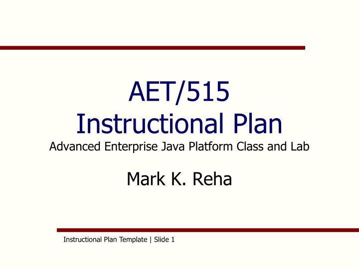 Aet 515 instructional plan advanced enterprise java platform class and lab mark k reha