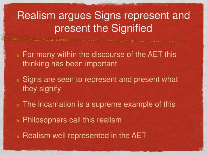 Realism argues Signs represent and present the Signified