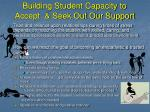building student capacity to accept seek out our support