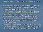 so what do responsible staff members do