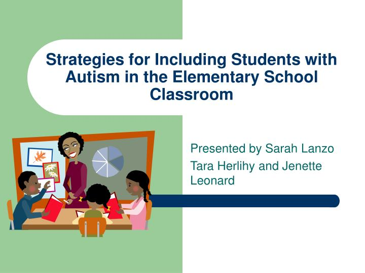 strategies for including students with autism in the elementary school classroom n.