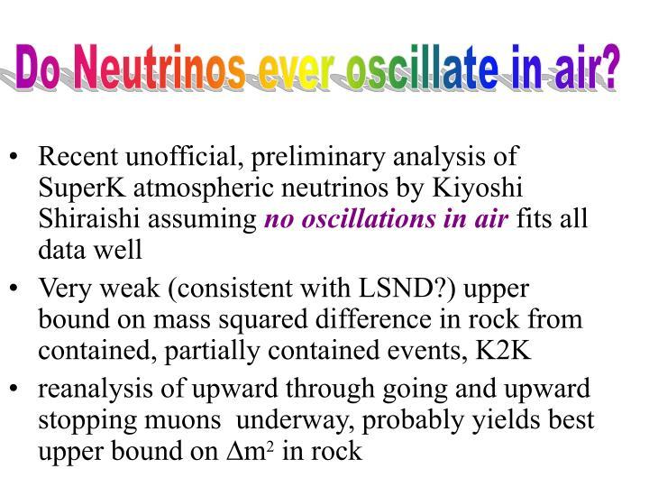 Recent unofficial, preliminary analysis of SuperK atmospheric neutrinos by Kiyoshi Shiraishi assuming