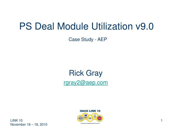 Ps deal module utilization v9 0 case study aep