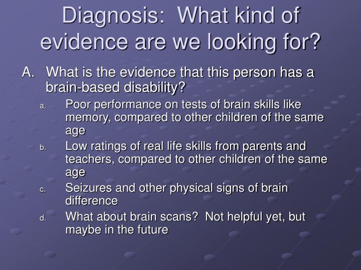 Diagnosis:  What kind of evidence are we looking for?