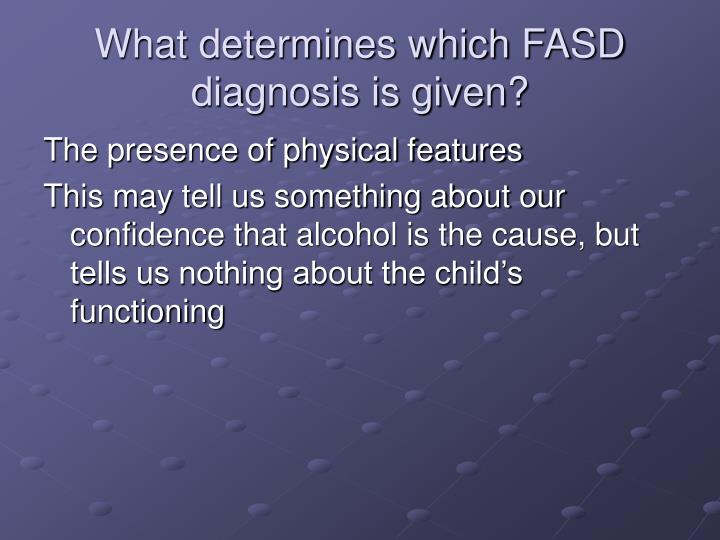 What determines which FASD diagnosis is given?