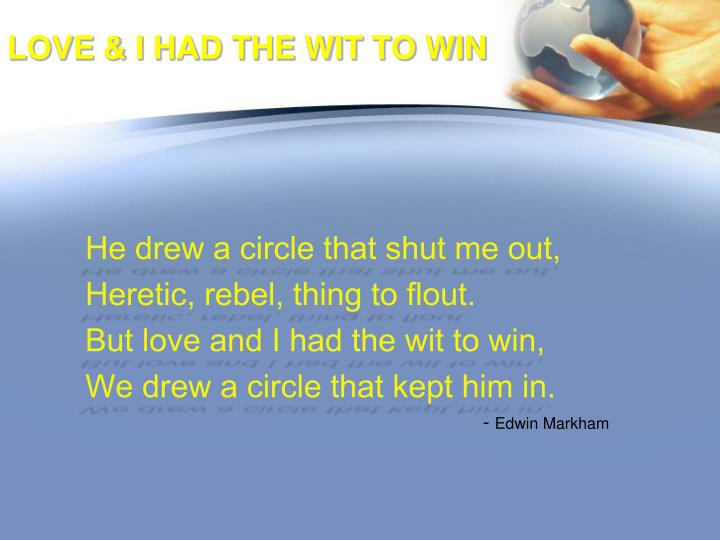 He drew a circle that shut me out,