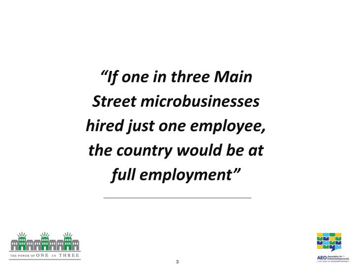 """""""If one in three Main Street microbusinesses hired just one employee, the country would be at full..."""
