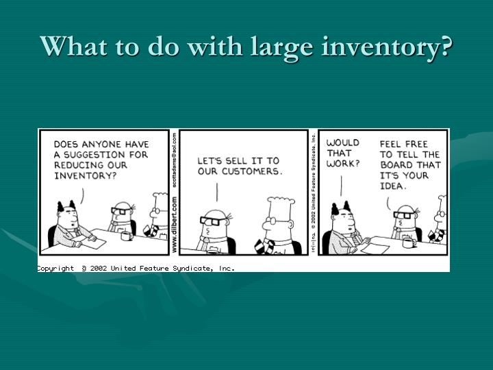 What to do with large inventory?