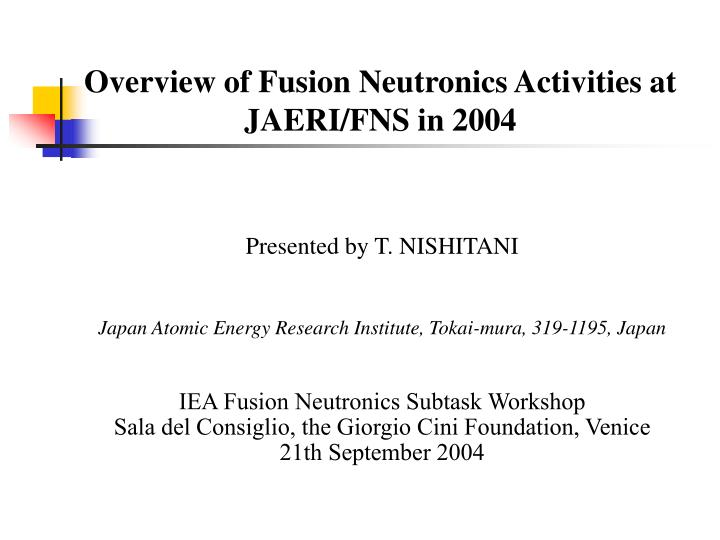 Overview of Fusion Neutronics Activities at JAERI/FNS