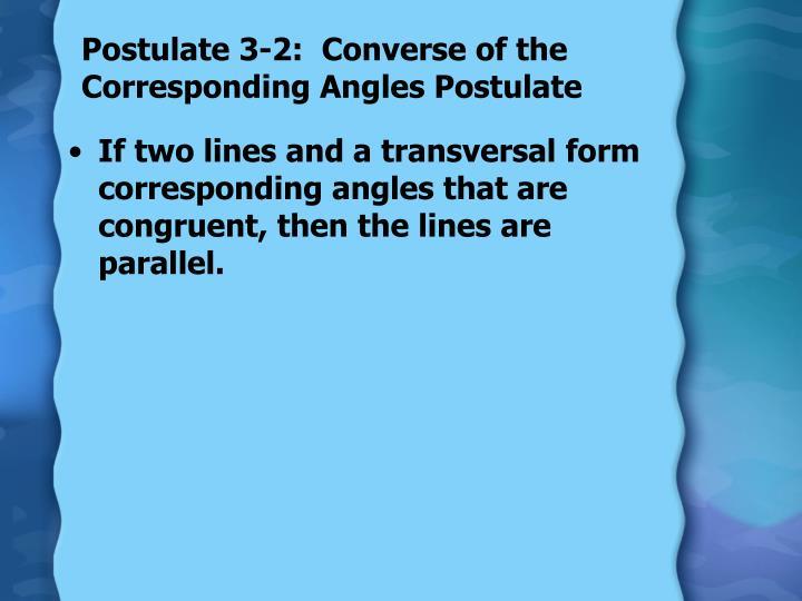 Postulate 3 2 converse of the corresponding angles postulate