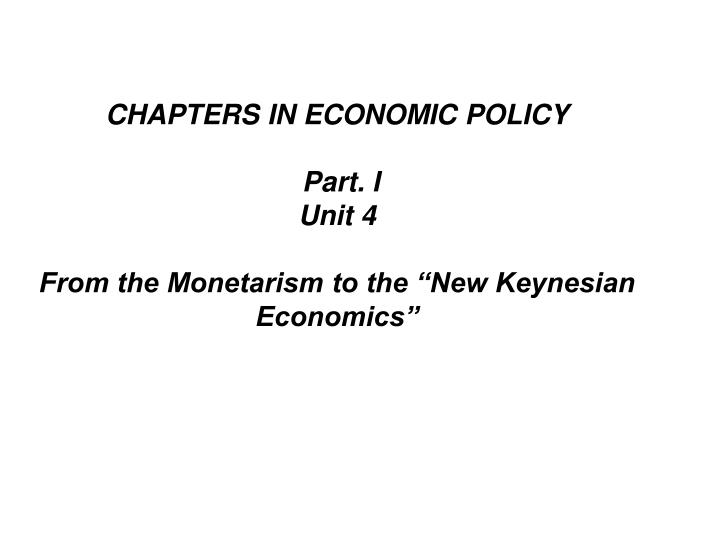 Chapters in economic policy part i unit 4 from the monetarism to the new keynesian economics