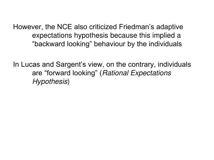 """However, the NCE also criticized Friedman's adaptive expectations hypothesis because this implied a """"backward looking"""" behaviour by the individuals"""