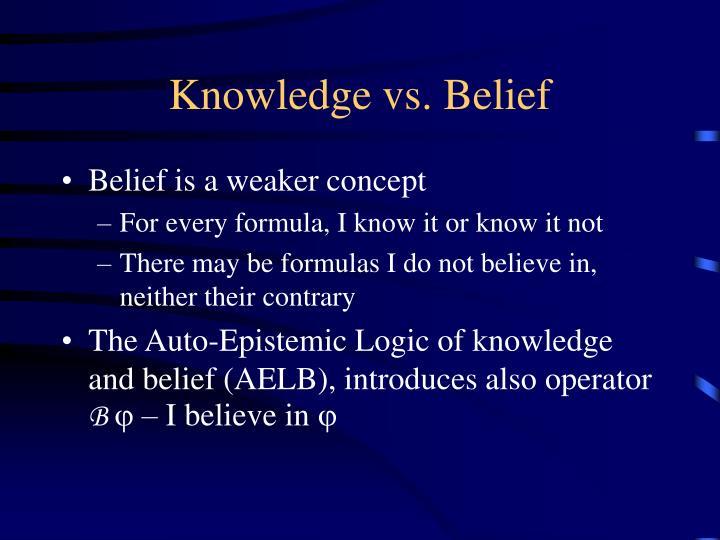 Knowledge vs. Belief