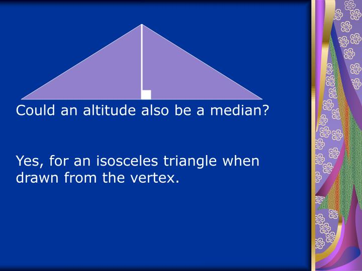 Could an altitude also be a median?