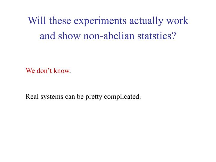 Will these experiments actually work and show non-abelian statstics?