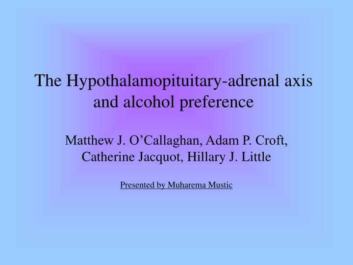 the hypothalamopituitary adrenal axis and alcohol preference n.