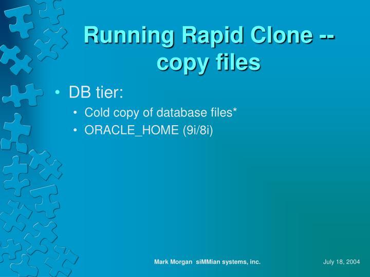 Running Rapid Clone -- copy files