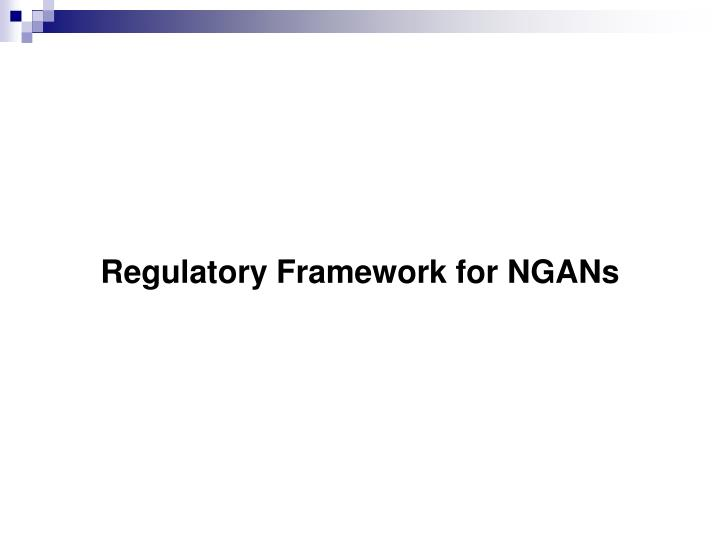 Regulatory Framework for NGANs