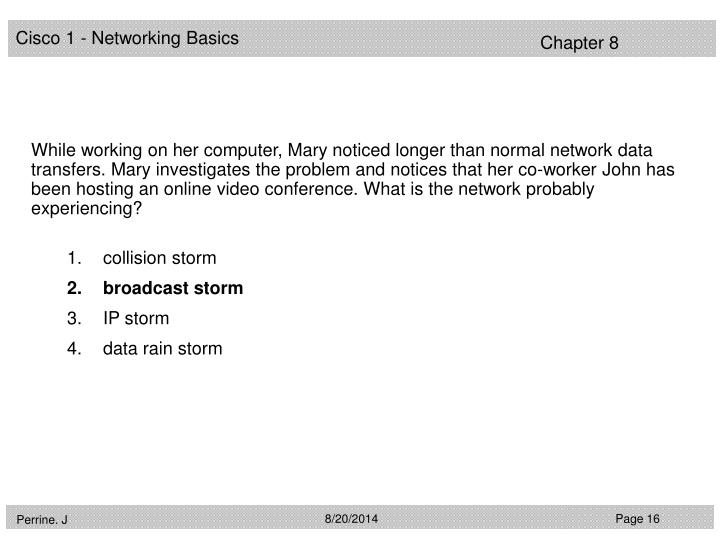 While working on her computer, Mary noticed longer than normal network data transfers. Mary investigates the problem and notices that her co-worker John has been hosting an online video conference. What is the network probably experiencing?