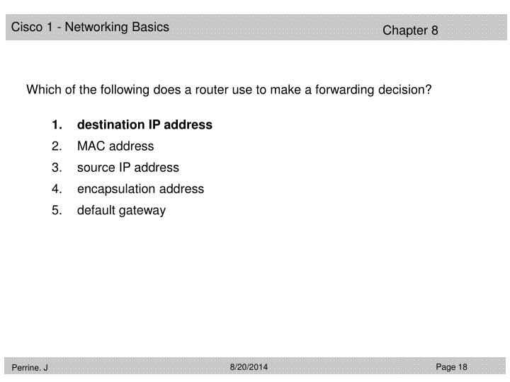 Which of the following does a router use to make a forwarding decision?