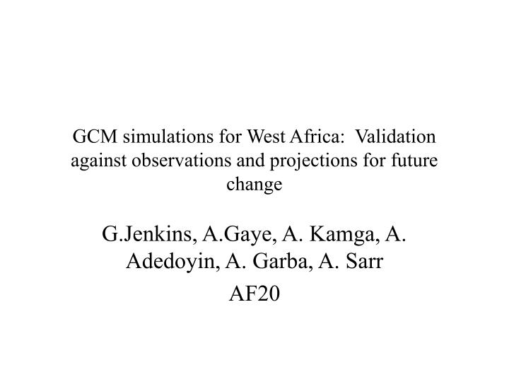 gcm simulations for west africa validation against observations and projections for future change n.