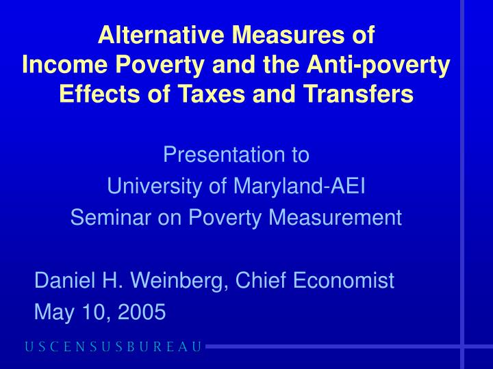 Alternative measures of income poverty and the anti poverty effects of taxes and transfers