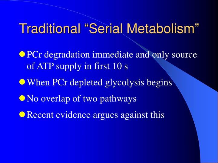 "Traditional ""Serial Metabolism"""