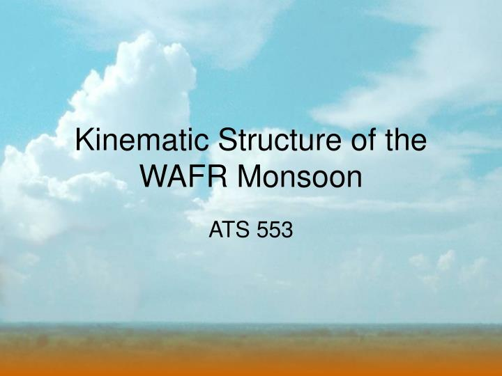 Kinematic structure of the wafr monsoon