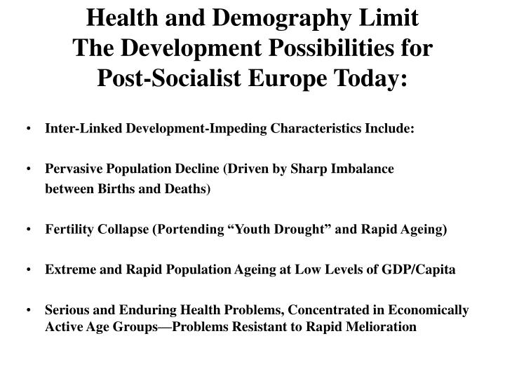Health and demography limit the development possibilities for post socialist europe today