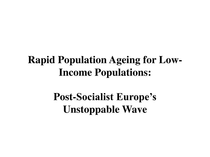 Rapid Population Ageing for Low-Income Populations: