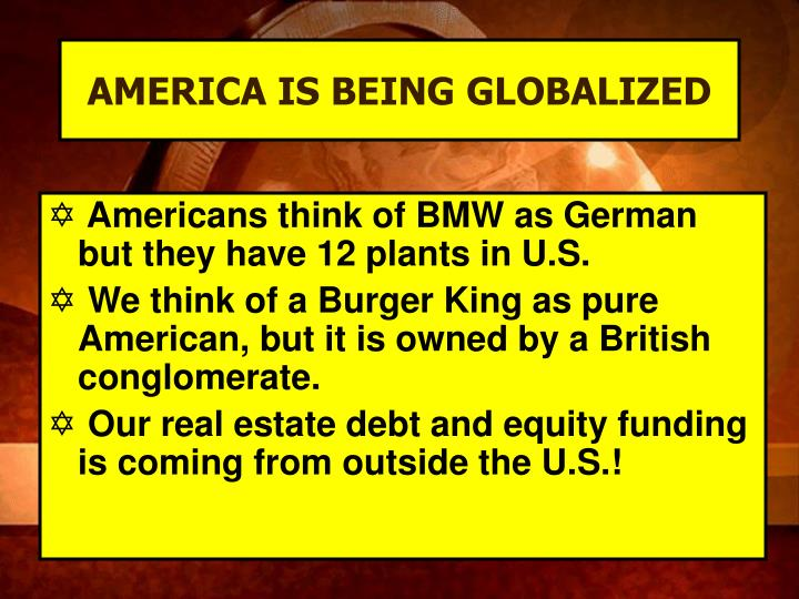 AMERICA IS BEING GLOBALIZED