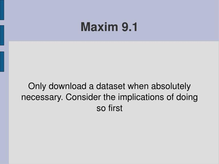 Only download a dataset when absolutely necessary. Consider the implications of doing so first