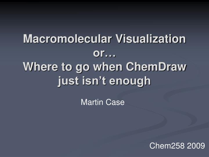 Macromolecular visualization or where to go when chemdraw just isn t enough
