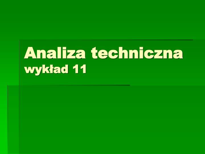 Analiza techniczna wyk ad 11
