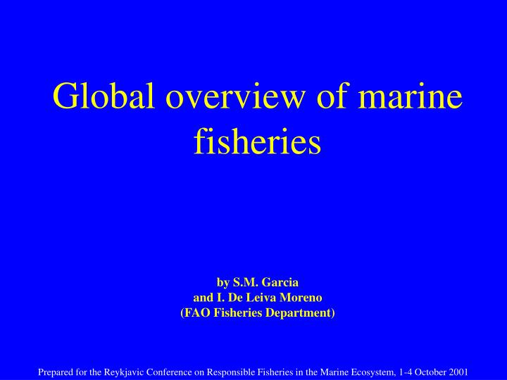 global overview of marine fisheries by s m garcia and i de leiva moreno fao fisheries department n.