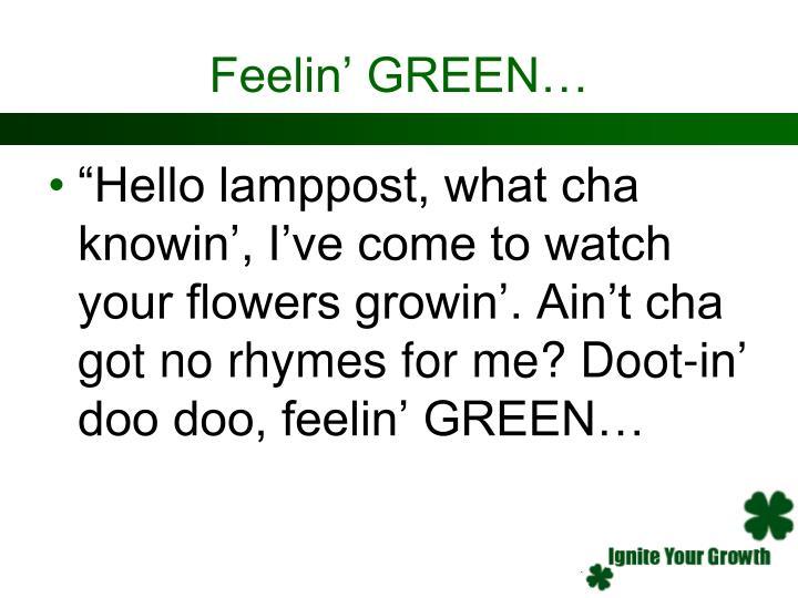 Feelin' GREEN…