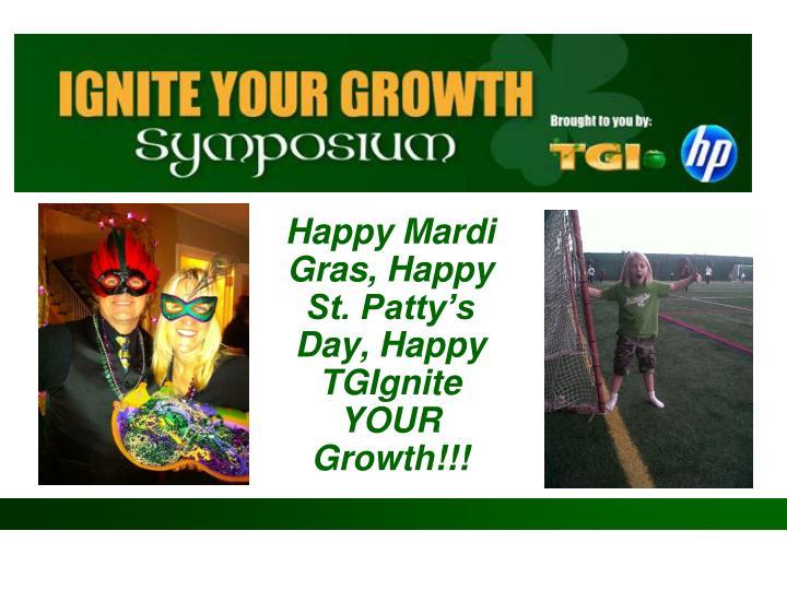 Happy Mardi Gras, Happy St. Patty's Day, Happy TGIgnite YOUR Growth!!!