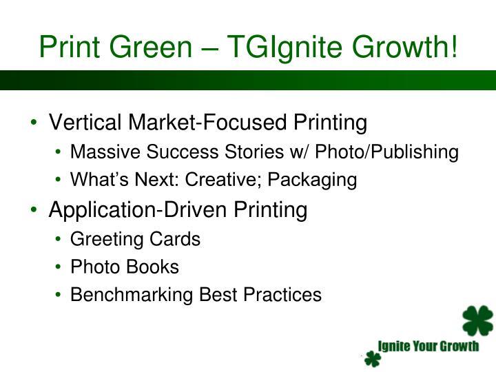 Print Green – TGIgnite Growth!