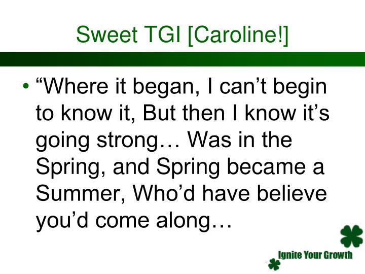 Sweet TGI [Caroline!]