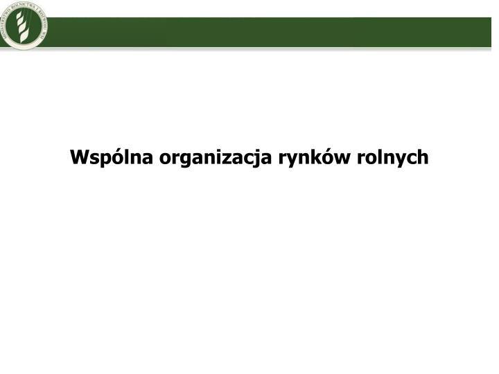 Wspólna organizacja rynków rolnych