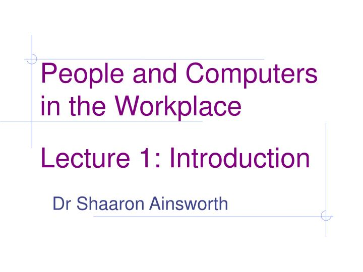 people and computers in the workplace lecture 1 introduction n.