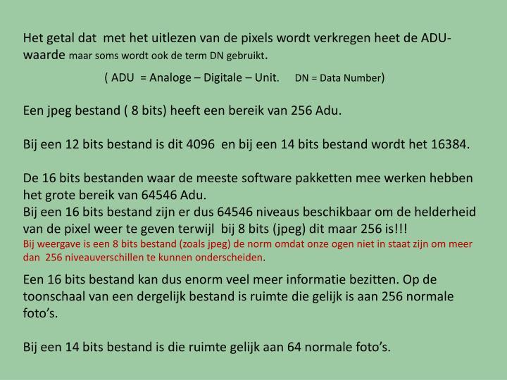 Het getal dat  met het uitlezen van de pixels wordt verkregen heet de ADU-waarde