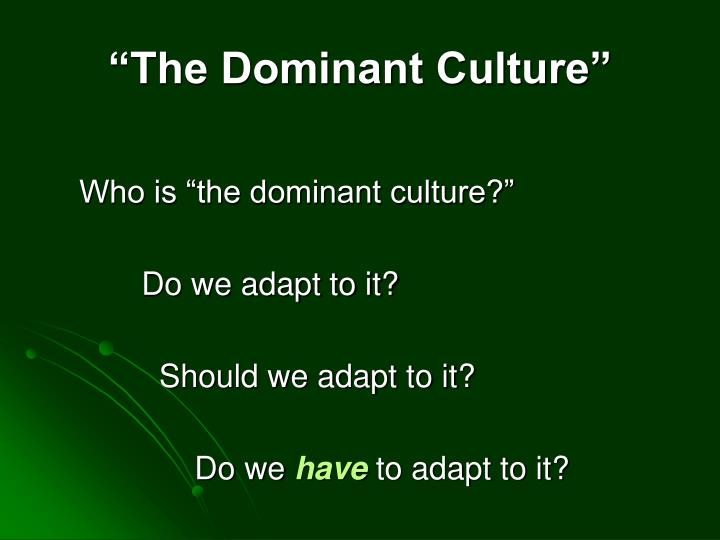 """""""The Dominant Culture"""""""