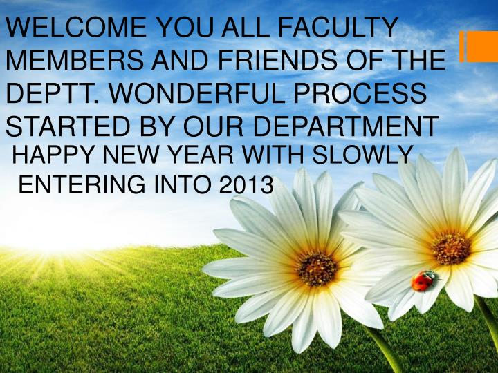 WELCOME YOU ALL FACULTY MEMBERS AND FRIENDS OF THE DEPTT. WONDERFUL PROCESS STARTED BY OUR DEPARTMEN...