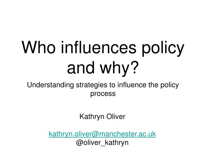 Who influences policy and why