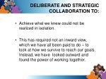 deliberate and strategic collaboration to