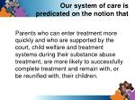 our system of care is predicated on the notion that